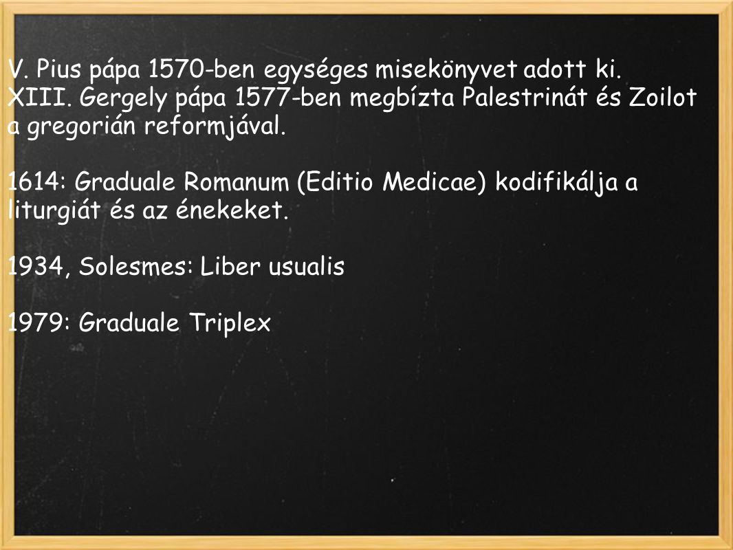 V. Pius pápa 1570-ben egységes misekönyvet adott ki.
