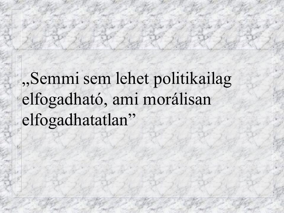 """""""Semmi sem lehet politikailag elfogadható, ami morálisan elfogadhatatlan"""