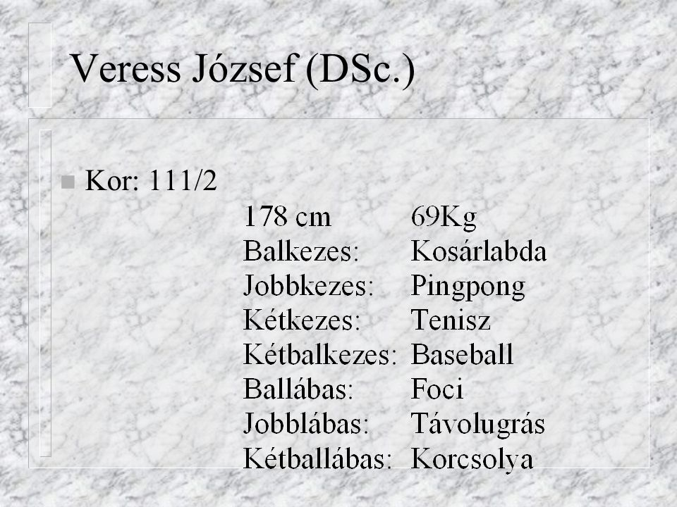 Veress József (DSc.) Kor: 111/2