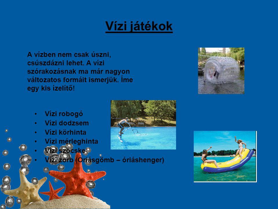 Vízi játékok A vízben nem csak úszni, csúszdázni lehet. A vízi szórakozásnak ma már nagyon változatos formáit ismerjük. Íme egy kis ízelítő!