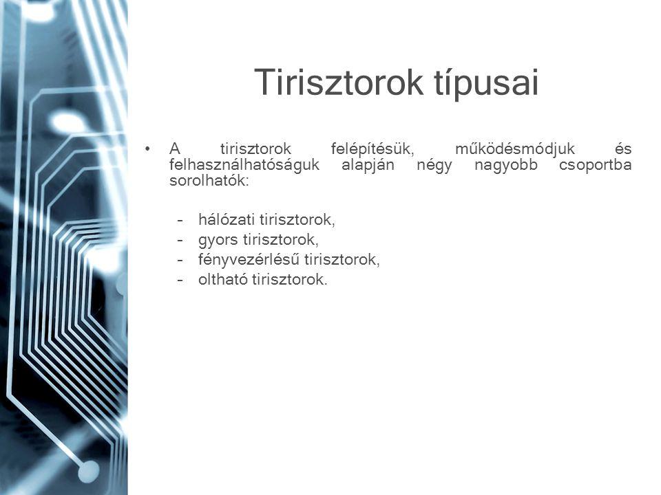 Tirisztorok típusai A tirisztorok felépítésük, működésmódjuk és felhasználhatóságuk alapján négy nagyobb csoportba sorolhatók:
