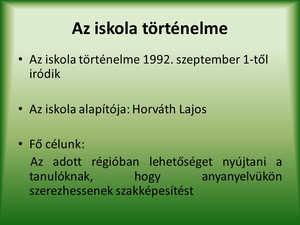 Az iskola történelme Az iskola történelme 1992. szeptember 1-től iródik. Az iskola alapítója: Horváth Lajos.