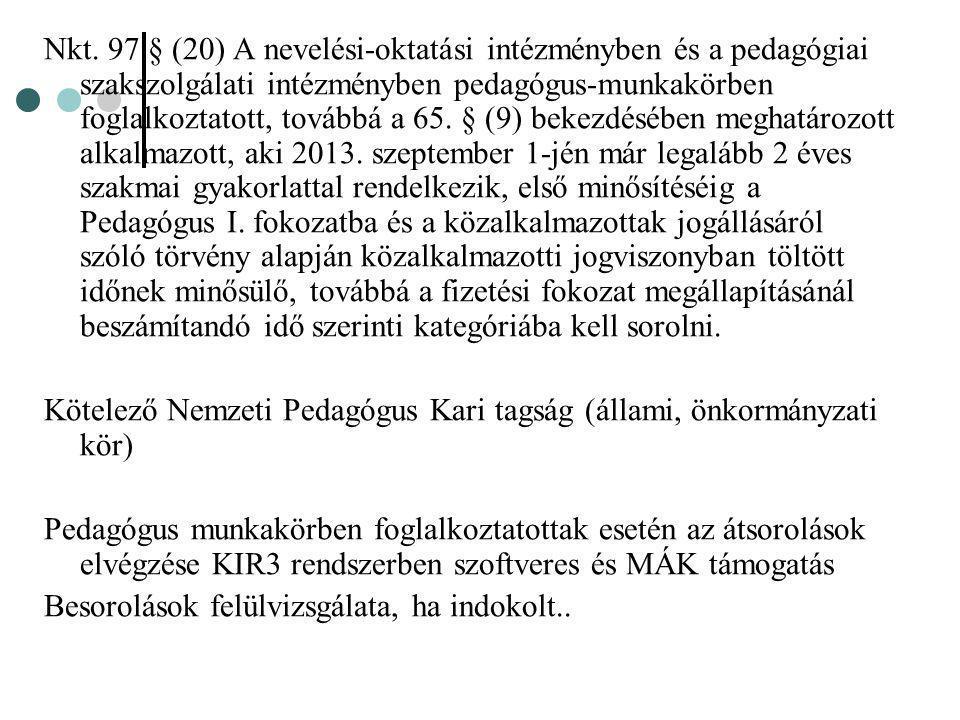 Nkt. 97.§ (20) A nevelési-oktatási intézményben és a pedagógiai szakszolgálati intézményben pedagógus-munkakörben foglalkoztatott, továbbá a 65. § (9) bekezdésében meghatározott alkalmazott, aki 2013. szeptember 1-jén már legalább 2 éves szakmai gyakorlattal rendelkezik, első minősítéséig a Pedagógus I. fokozatba és a közalkalmazottak jogállásáról szóló törvény alapján közalkalmazotti jogviszonyban töltött időnek minősülő, továbbá a fizetési fokozat megállapításánál beszámítandó idő szerinti kategóriába kell sorolni.