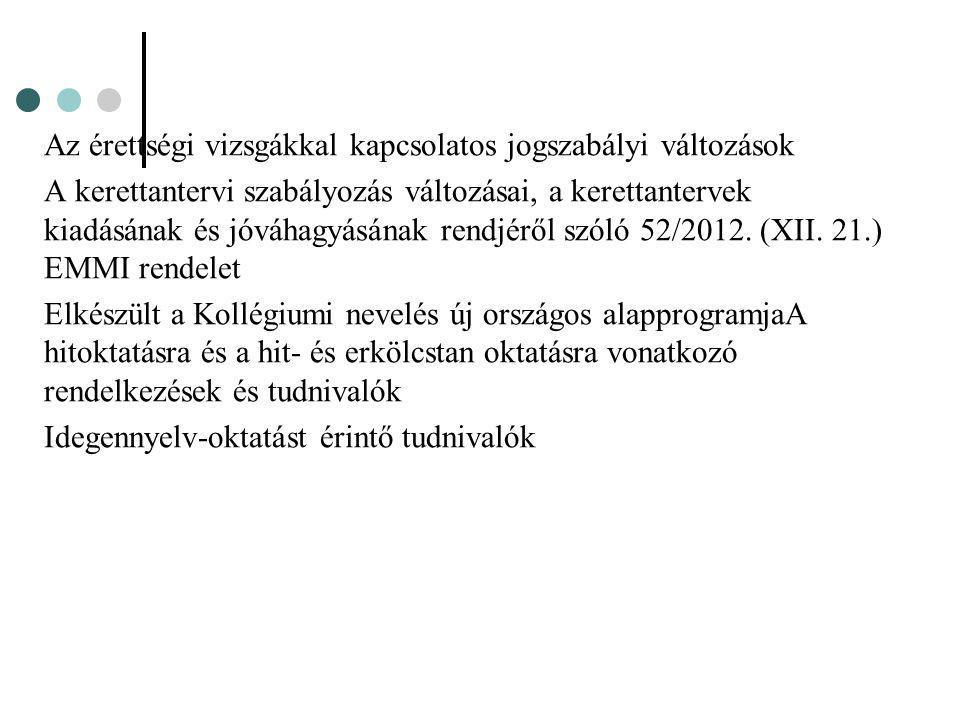 Az érettségi vizsgákkal kapcsolatos jogszabályi változások A kerettantervi szabályozás változásai, a kerettantervek kiadásának és jóváhagyásának rendjéről szóló 52/2012.