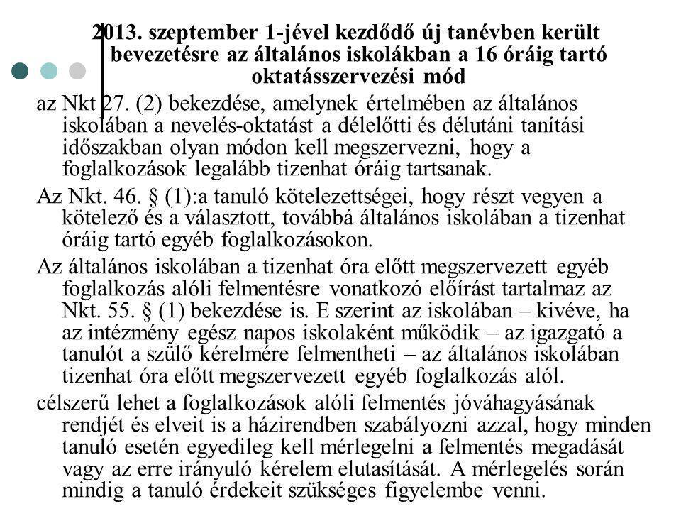 2013. szeptember 1-jével kezdődő új tanévben került bevezetésre az általános iskolákban a 16 óráig tartó oktatásszervezési mód