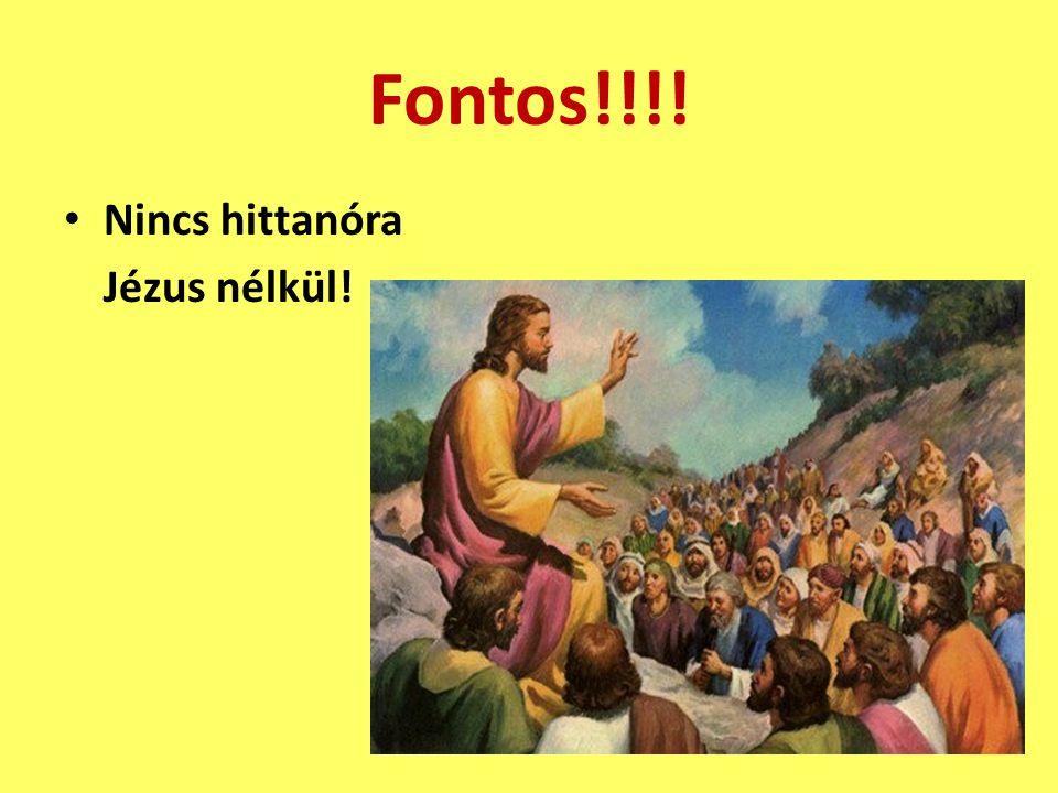 Fontos!!!! Nincs hittanóra Jézus nélkül!