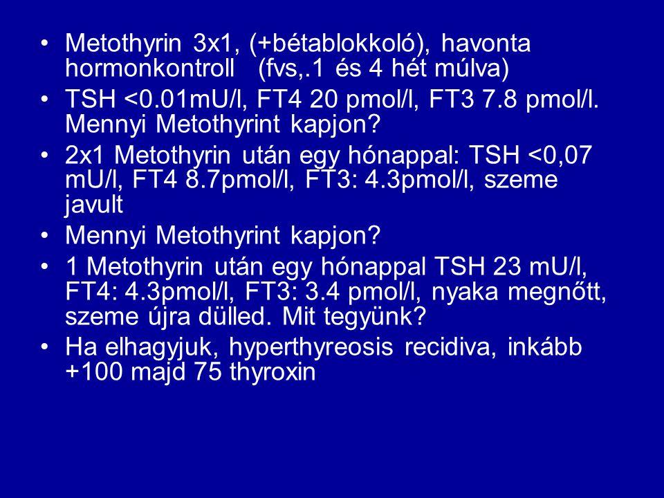 Metothyrin 3x1, (+bétablokkoló), havonta hormonkontroll (fvs,