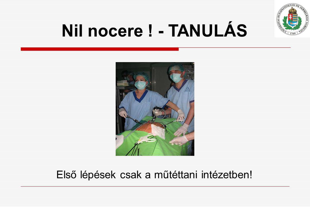 Nil nocere ! - TANULÁS Első lépések csak a műtéttani intézetben!