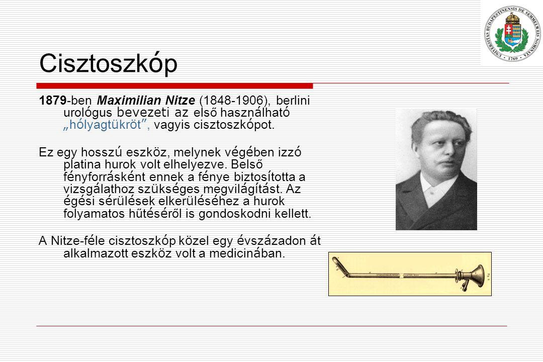 """Cisztoszkóp 1879-ben Maximilian Nitze (1848-1906), berlini urológus bevezeti az első használható """"hólyagtükröt , vagyis cisztoszkópot."""