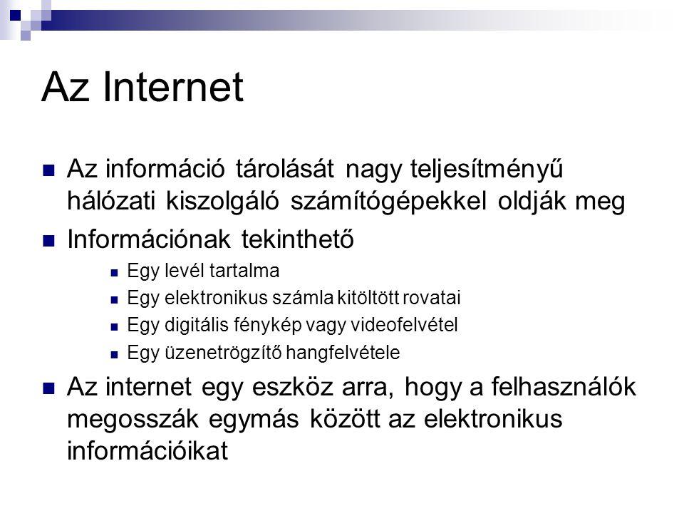 Az Internet Az információ tárolását nagy teljesítményű hálózati kiszolgáló számítógépekkel oldják meg.