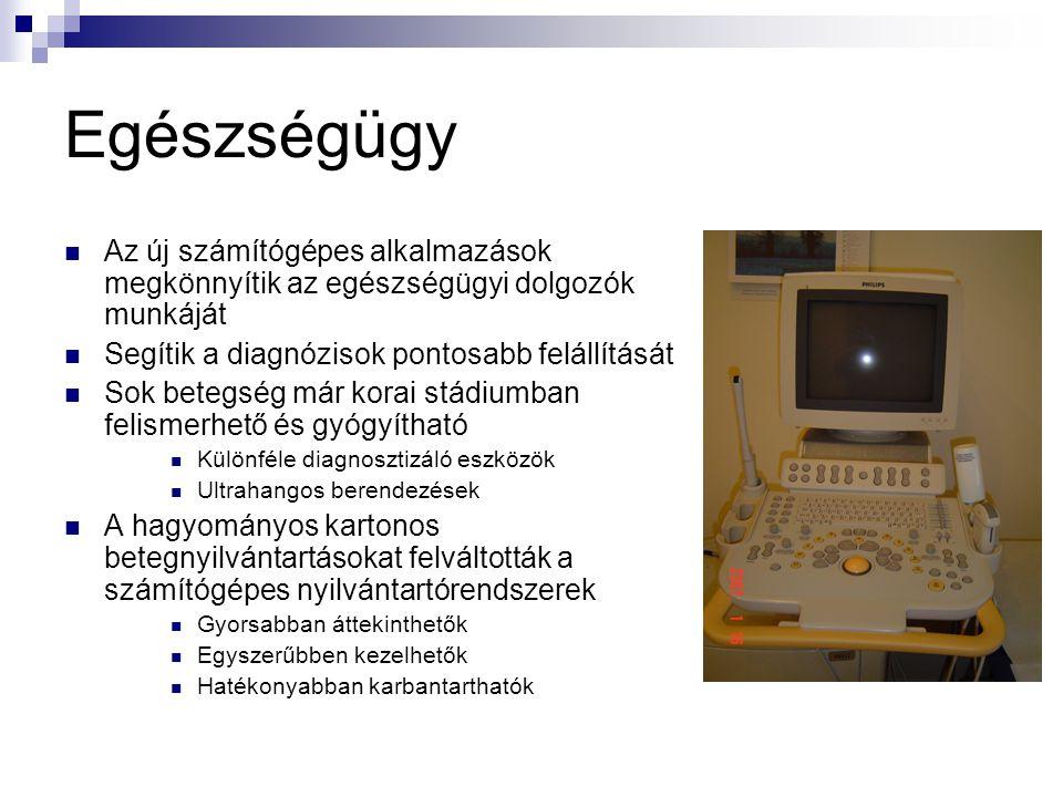 Egészségügy Az új számítógépes alkalmazások megkönnyítik az egészségügyi dolgozók munkáját. Segítik a diagnózisok pontosabb felállítását.