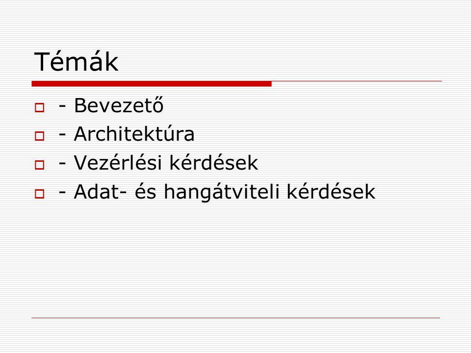 Témák - Bevezető - Architektúra - Vezérlési kérdések