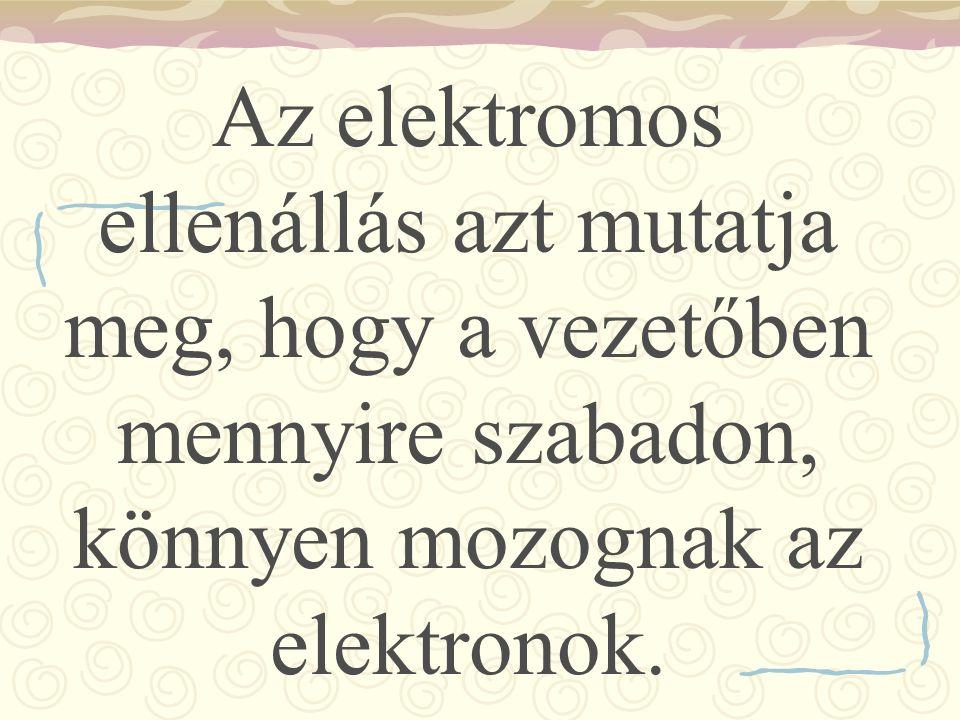 Az elektromos ellenállás azt mutatja meg, hogy a vezetőben mennyire szabadon, könnyen mozognak az elektronok.