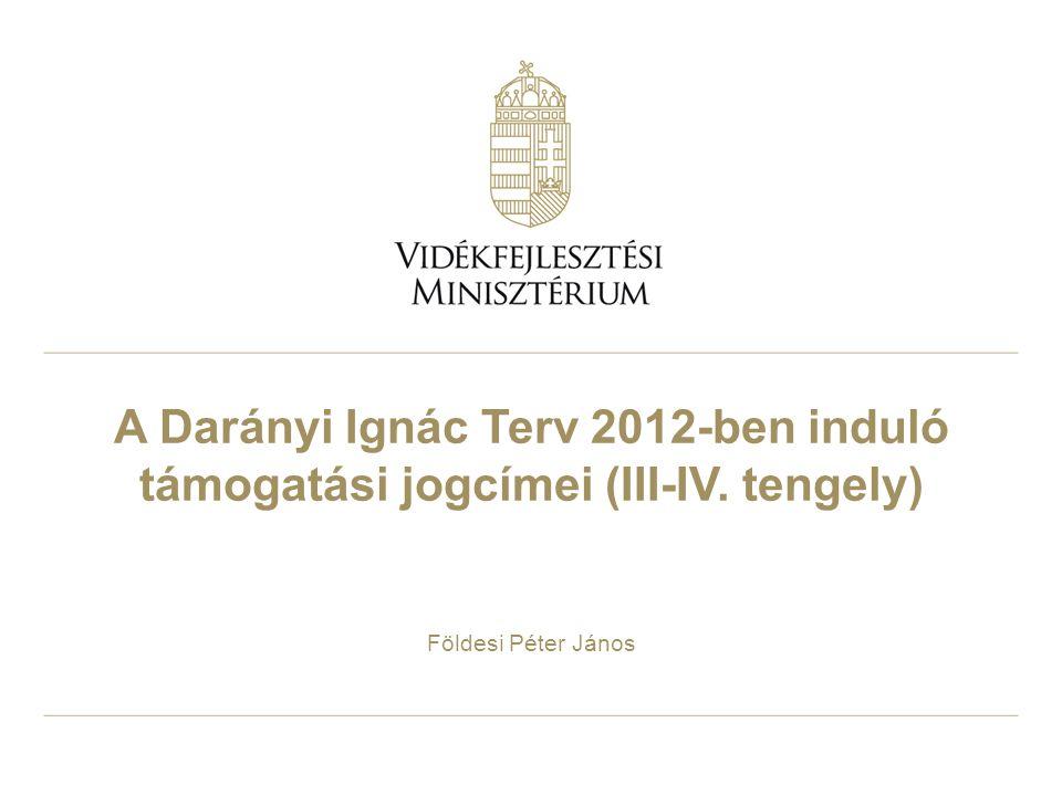 A Darányi Ignác Terv 2012-ben induló támogatási jogcímei (III-IV