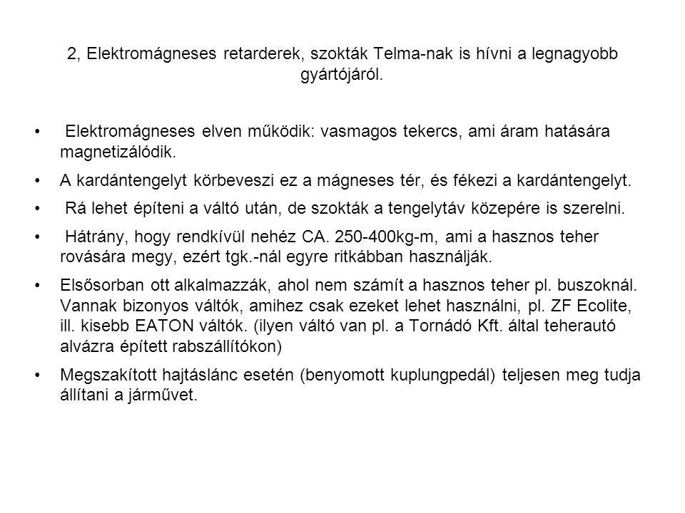 2, Elektromágneses retarderek, szokták Telma-nak is hívni a legnagyobb gyártójáról.