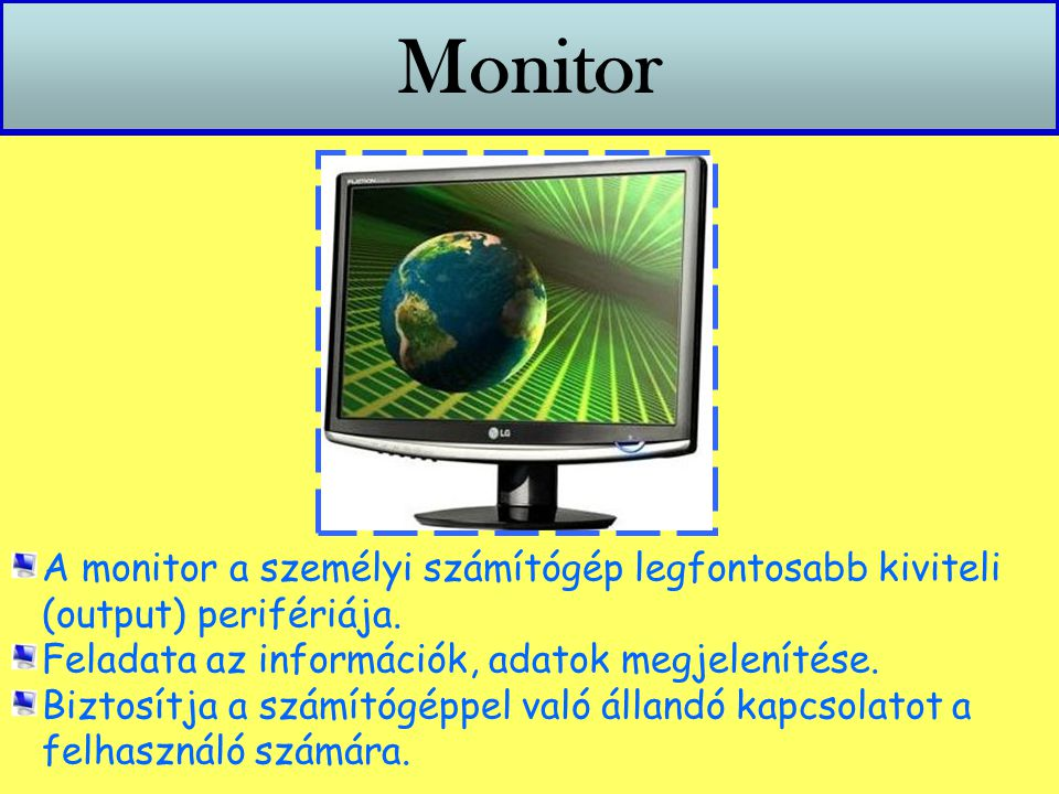 Monitor A monitor a személyi számítógép legfontosabb kiviteli (output) perifériája. Feladata az információk, adatok megjelenítése.