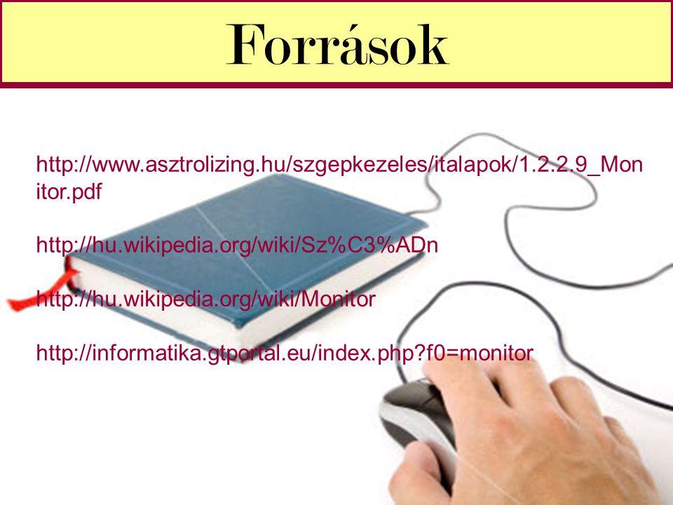 Források http://www.asztrolizing.hu/szgepkezeles/italapok/1.2.2.9_Monitor.pdf. http://hu.wikipedia.org/wiki/Sz%C3%ADn.