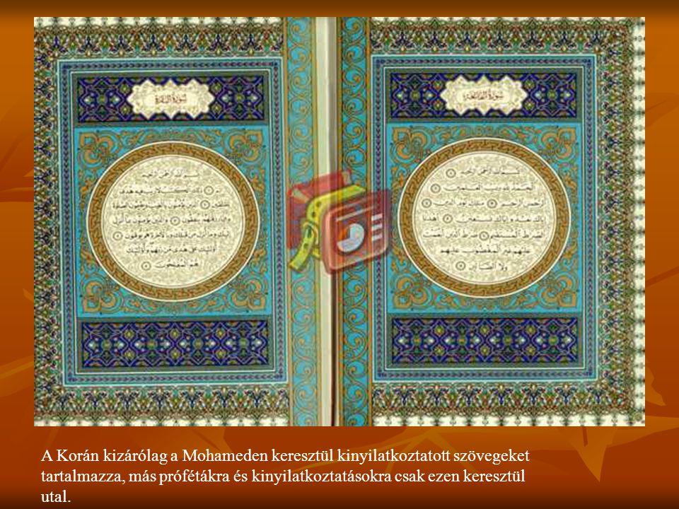 A Korán kizárólag a Mohameden keresztül kinyilatkoztatott szövegeket tartalmazza, más prófétákra és kinyilatkoztatásokra csak ezen keresztül utal.