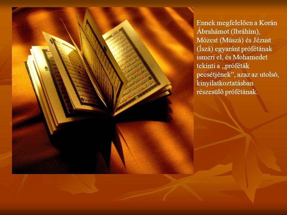 """Ennek megfelelően a Korán Ábrahámot (Ibráhím), Mózest (Múszá) és Jézust (Íszá) egyaránt prófétának ismeri el, és Mohamedet tekinti a """"próféták pecsétjének , azaz az utolsó, kinyilatkoztatásban részesülő prófétának."""