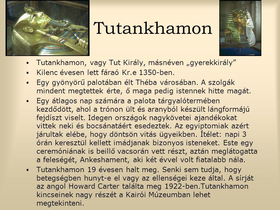 """Tutankhamon Tutankhamon, vagy Tut Király, másnéven """"gyerekkirály"""