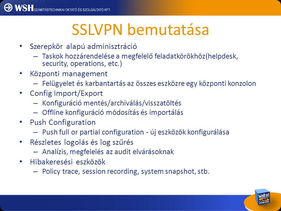 SSLVPN bemutatása Szerepkör alapú adminisztráció Központi management