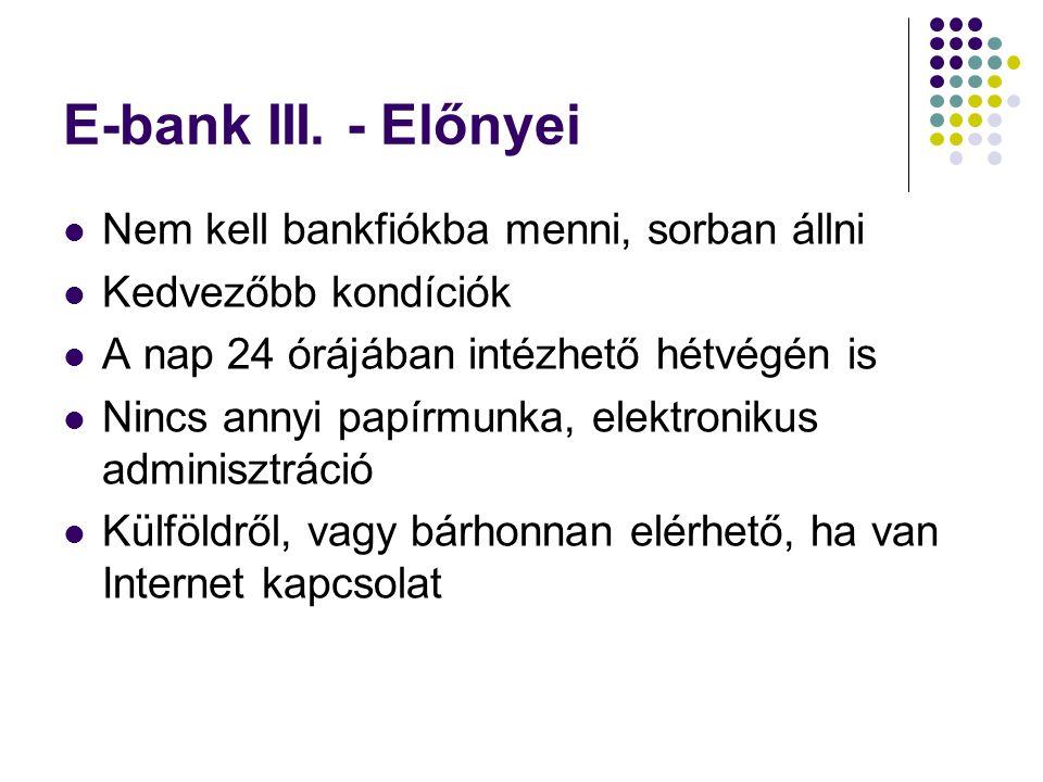 E-bank III. - Előnyei Nem kell bankfiókba menni, sorban állni