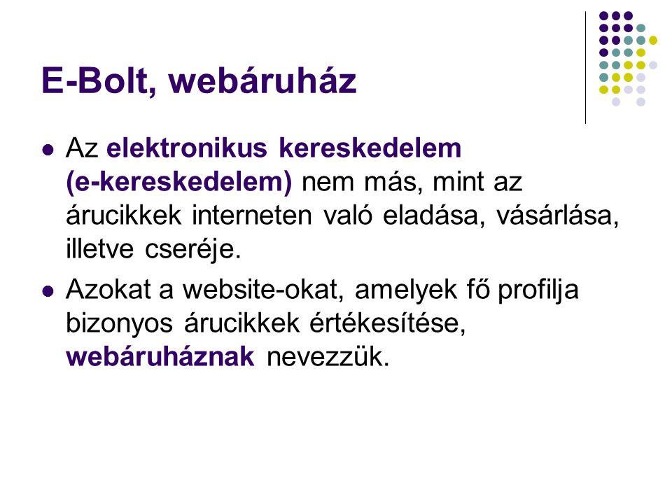 E-Bolt, webáruház Az elektronikus kereskedelem (e-kereskedelem) nem más, mint az árucikkek interneten való eladása, vásárlása, illetve cseréje.