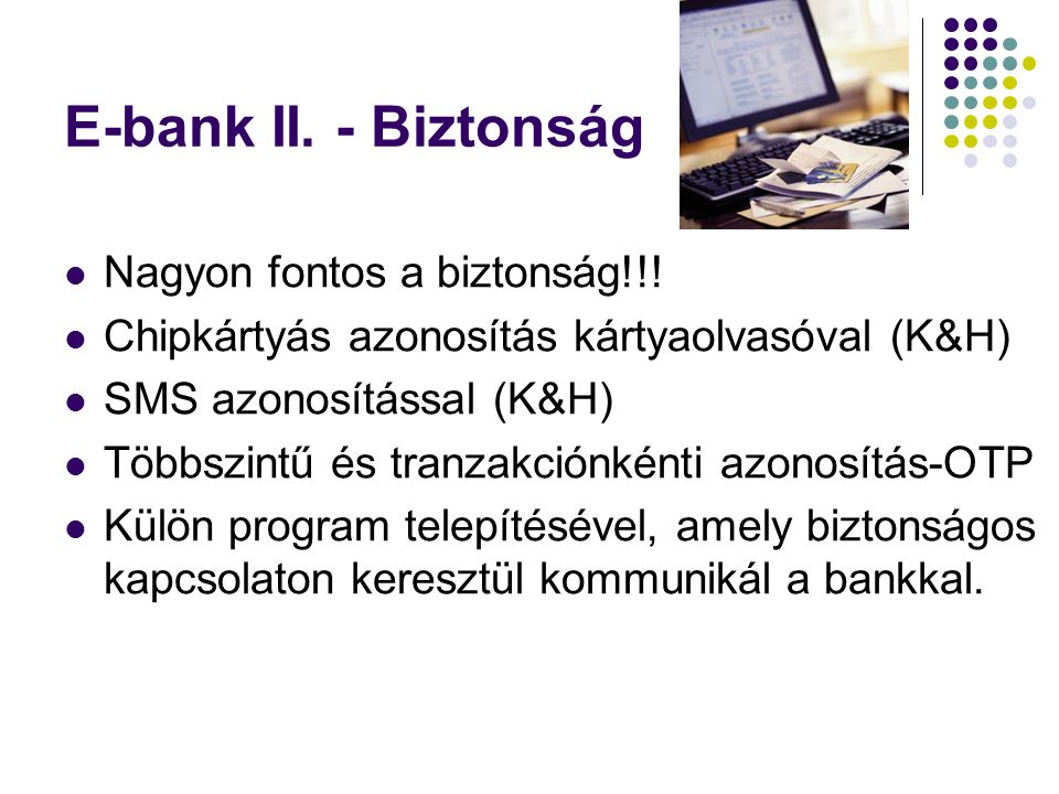 E-bank II. - Biztonság Nagyon fontos a biztonság!!!