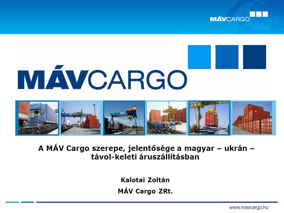 A MÁV Cargo szerepe, jelentősége a magyar – ukrán – távol-keleti áruszállításban