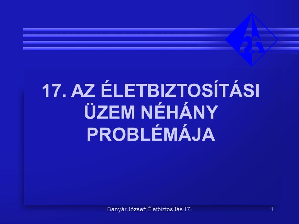 17. AZ ÉLETBIZTOSÍTÁSI ÜZEM NÉHÁNY PROBLÉMÁJA