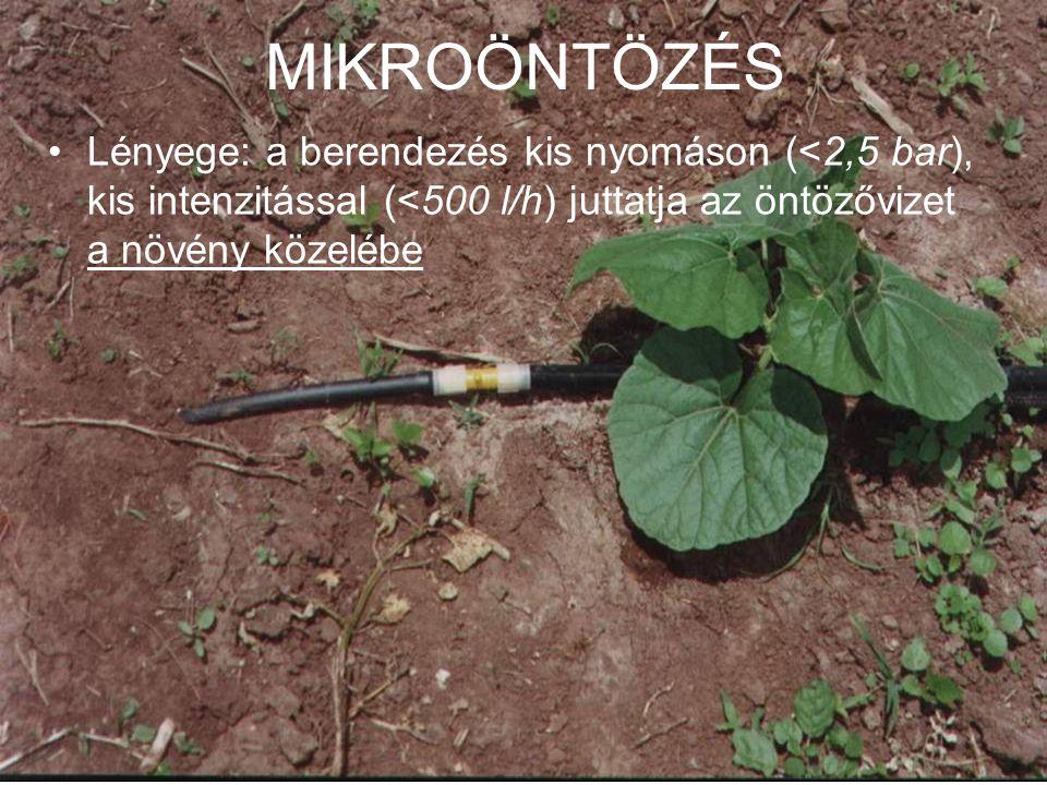 MIKROÖNTÖZÉS Lényege: a berendezés kis nyomáson (<2,5 bar), kis intenzitással (<500 l/h) juttatja az öntözővizet a növény közelébe.