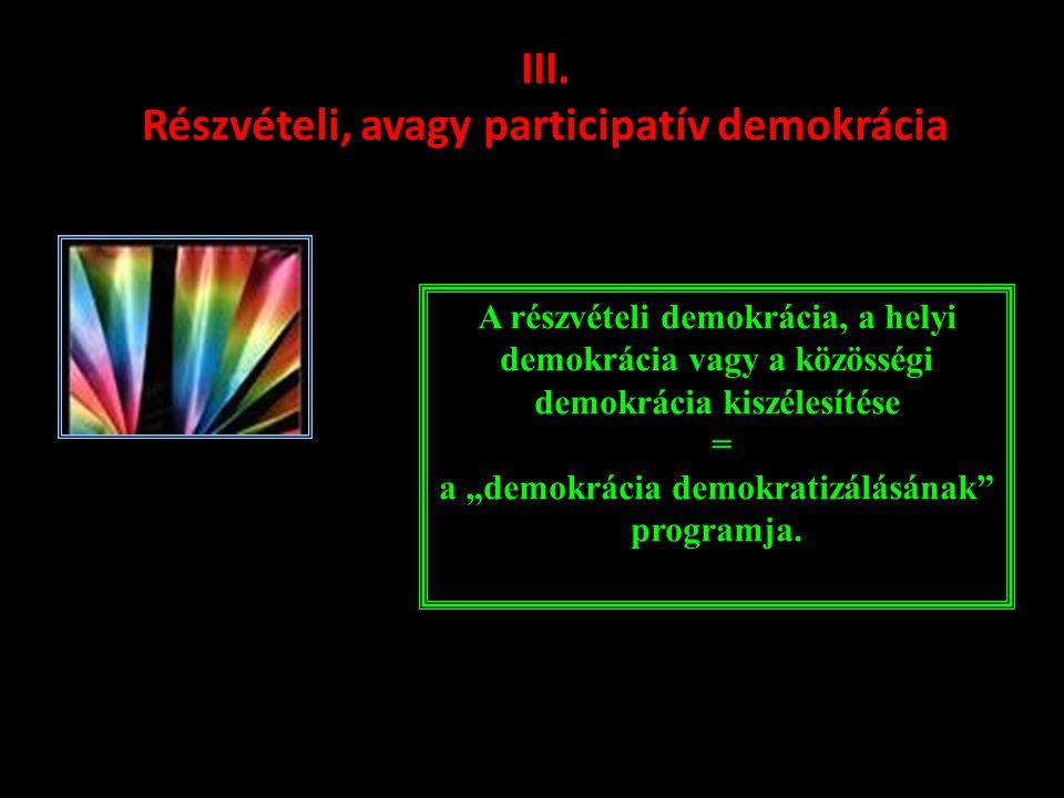 III. Részvételi, avagy participatív demokrácia