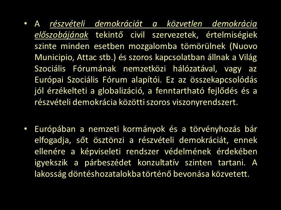 A részvételi demokráciát a közvetlen demokrácia előszobájának tekintő civil szervezetek, értelmiségiek szinte minden esetben mozgalomba tömörülnek (Nuovo Municipio, Attac stb.) és szoros kapcsolatban állnak a Világ Szociális Fórumának nemzetközi hálózatával, vagy az Európai Szociális Fórum alapítói. Ez az összekapcsolódás jól érzékelteti a globalizáció, a fenntartható fejlődés és a részvételi demokrácia közötti szoros viszonyrendszert.