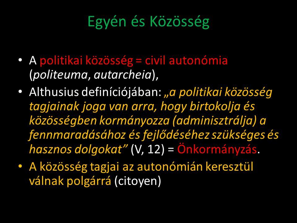 Egyén és Közösség A politikai közösség = civil autonómia (politeuma, autarcheia),