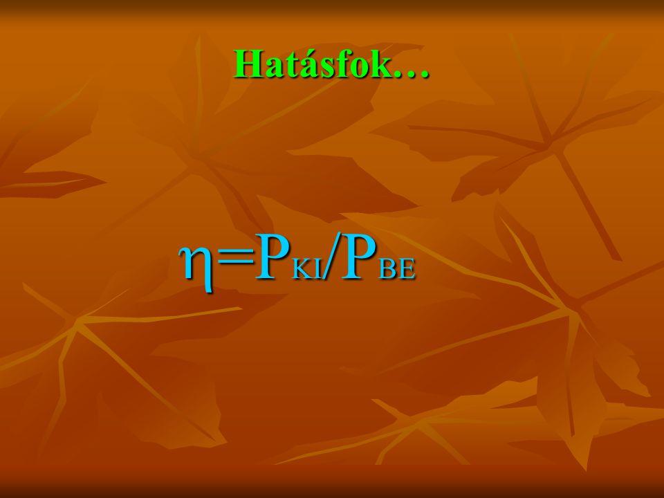 Hatásfok… =PKI/PBE