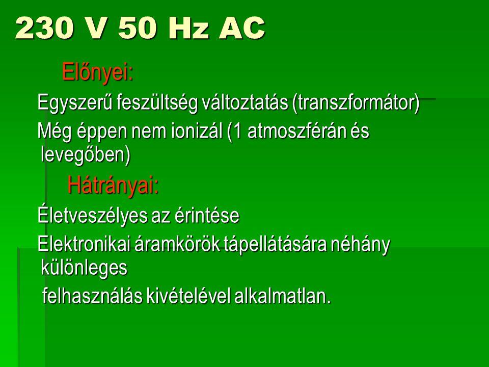 230 V 50 Hz AC Előnyei: Hátrányai: