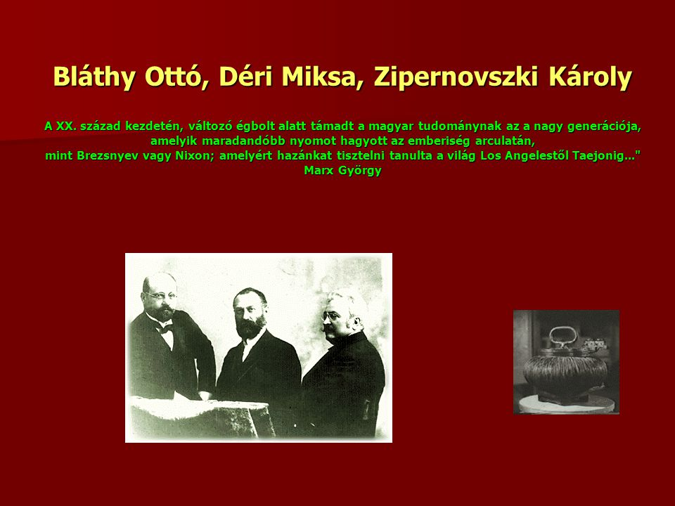 Bláthy Ottó, Déri Miksa, Zipernovszki Károly A XX