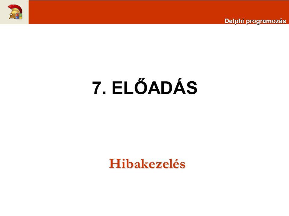 Delphi programozás 7. ELŐADÁS Hibakezelés