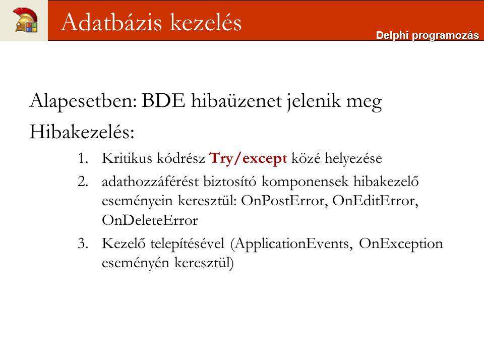 Adatbázis kezelés Alapesetben: BDE hibaüzenet jelenik meg Hibakezelés: