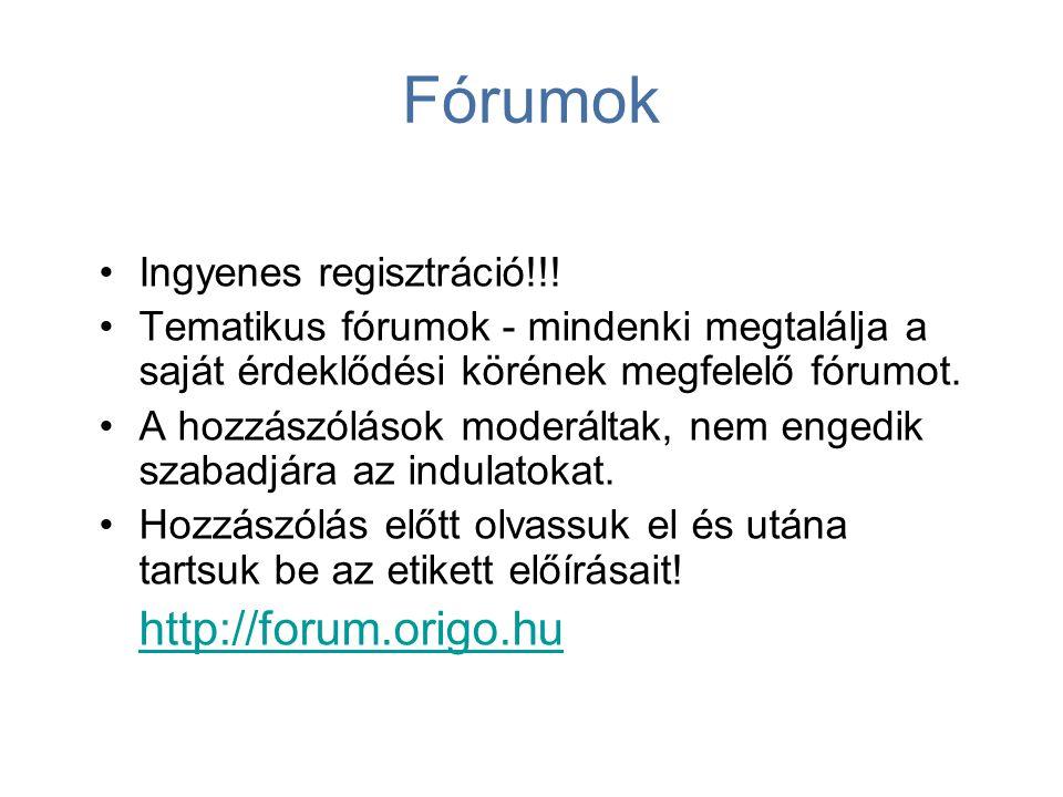Fórumok http://forum.origo.hu Ingyenes regisztráció!!!