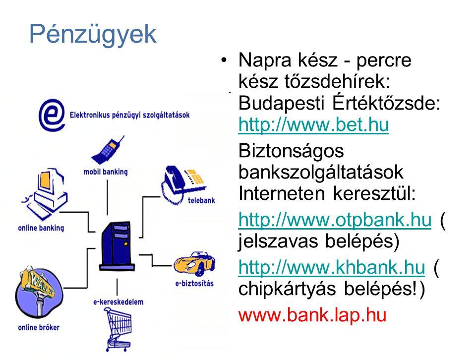 Pénzügyek Napra kész - percre kész tőzsdehírek: Budapesti Értéktőzsde: http://www.bet.hu. Biztonságos bankszolgáltatások Interneten keresztül: