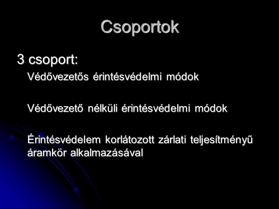 Csoportok 3 csoport: Védővezetős érintésvédelmi módok