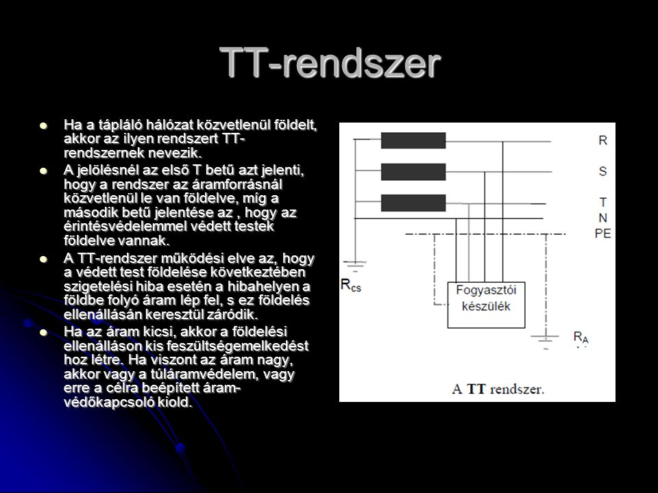TT-rendszer Ha a tápláló hálózat közvetlenül földelt, akkor az ilyen rendszert TT- rendszernek nevezik.