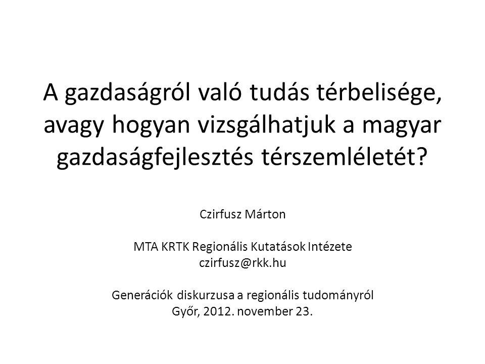 A gazdaságról való tudás térbelisége, avagy hogyan vizsgálhatjuk a magyar gazdaságfejlesztés térszemléletét