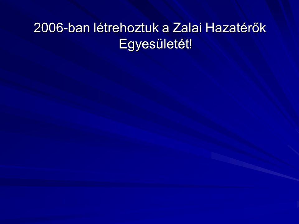 2006-ban létrehoztuk a Zalai Hazatérők Egyesületét!