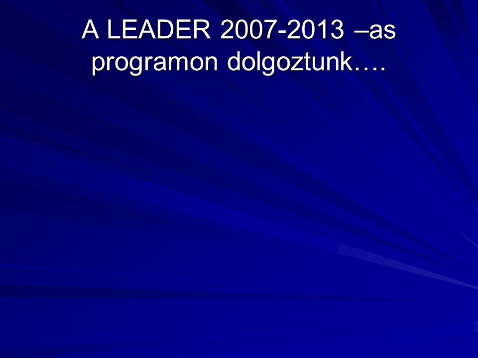 A LEADER 2007-2013 –as programon dolgoztunk….
