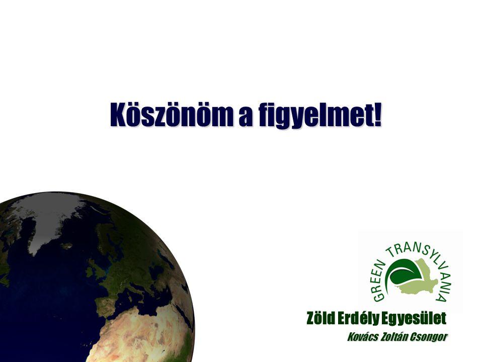 Köszönöm a figyelmet! Zöld Erdély Egyesület Kovács Zoltán Csongor