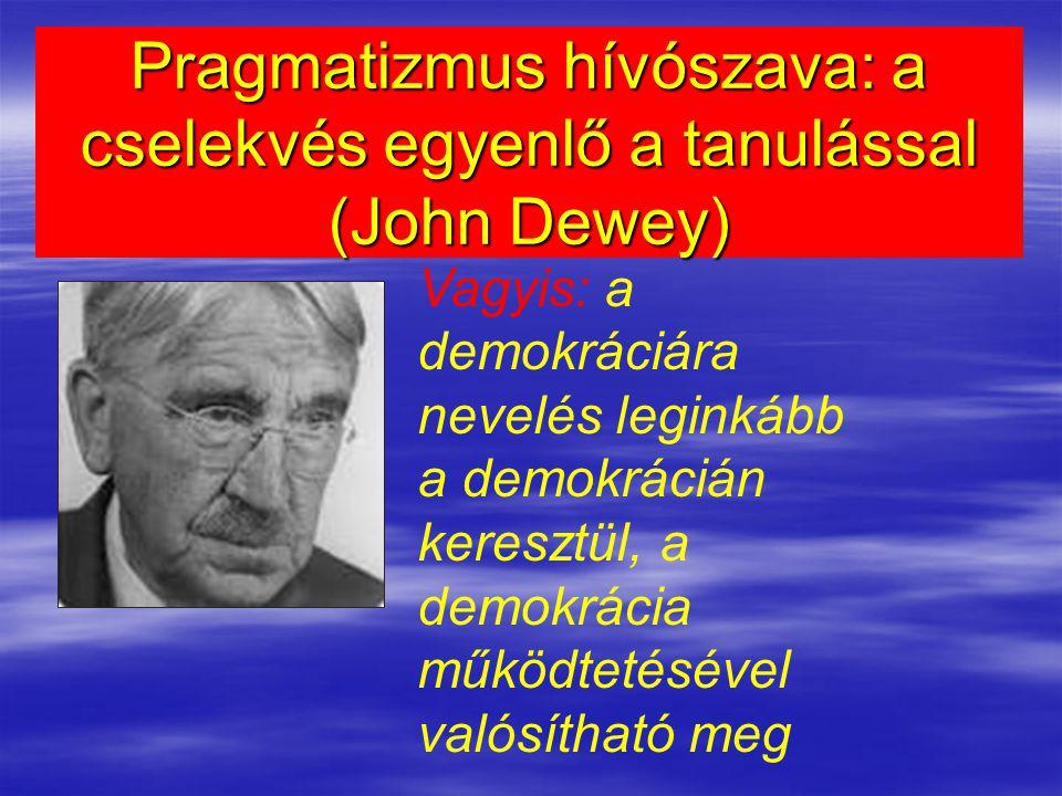 Pragmatizmus hívószava: a cselekvés egyenlő a tanulással (John Dewey)
