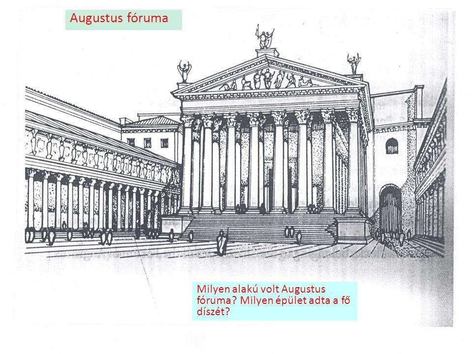 Augustus fóruma Milyen alakú volt Augustus fóruma Milyen épület adta a fő díszét 9