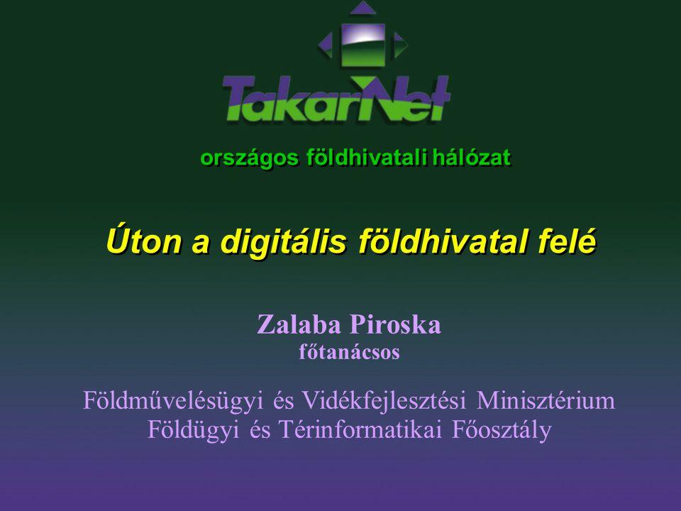 országos földhivatali hálózat Úton a digitális földhivatal felé